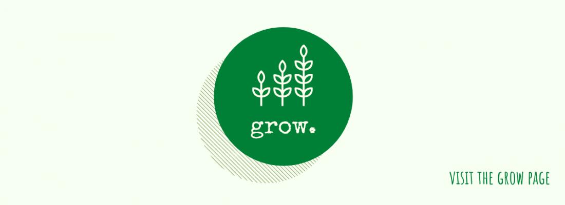 Grow.